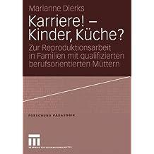 Karriere! - Kinder, Küche?: Zur Reproduktionsarbeit in Familien mit qualifizierten berufsorientierten Müttern (Forschung Pädagogik)