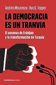 La democracia es un tranvía: El ascenso de Erdogan y la transformación de Turquía par Andrés Mourenza
