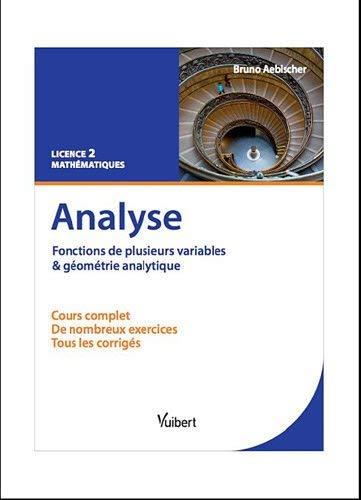 Analyse. Fonctions de plusieurs variables et géométrie analytique : Cours et exercices corrigés. Licence 2 Mathématiques by Bruno Aebischer(2011-08-12) par Bruno Aebischer