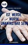 Ist, werde, würde unantastbar sein (Die booksnacks Kurzgeschichten-Reihe 190) von Kirsten Wilczek