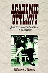 [Academic Outlaws: Queer Theory and Cultural Studies in the Academy] (By: William G. Tierney) [published: March, 1997]