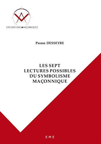 Les sept lectures possibles du symbolisme maçonnique: Essai sur les sciences occultes (Explorations maçonniques) par Pierre Desseyre