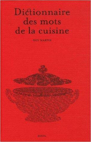 Dictionnaire des mots de la cuisine de Guy Martin,Benoît Singla ( 2 mars 2006 )
