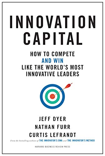 Innovation Capital: How to Compete--and Win--Like the World's Most Innovative Leaders (English Edition)