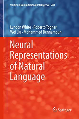 Neural Representations of Natural Language (Studies in Computational Intelligence Book 783) (English Edition)