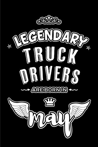 Legendary Truck Drivers are born in May: Blank Lined 6x9 Love your Truck Drivers Journal/Notebooks as Appreciation ... assistants, bosses,friends and family. (Lkw-wrap)