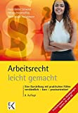 Arbeitsrecht - leicht gemacht: Eine Darstellung mit praktischen Fällen: Verständlich - kurz - praxisorientiert. Für Studierende in Recht, Wirtschaft ... Arbeitgeberverbänden, Gewerkschaften.