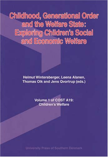 Childhood, Generational Order and the Welfare State: Exploring Children's Social and Economic Welfare (Cost A19: Children's Welfare) (University of ... Studies in History and Social Sciences)