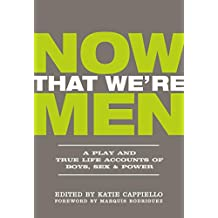Now That We're Men: A Play and True Life Accounts of Boys, Sex & Power (UPDATED EDITION) (English Edition)