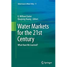 Water Markets for the 21st Century: What Have We Learned? (Global Issues in Water Policy)
