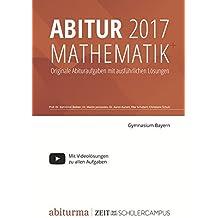 Abitur 2017 Mathematik Bayern: Originale Abituraufgaben mit ausführlichen Lösungen