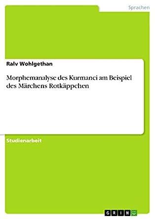 Morphemanalyse des Kurmanci am Beispiel des Märchens Rotkäppchen ...