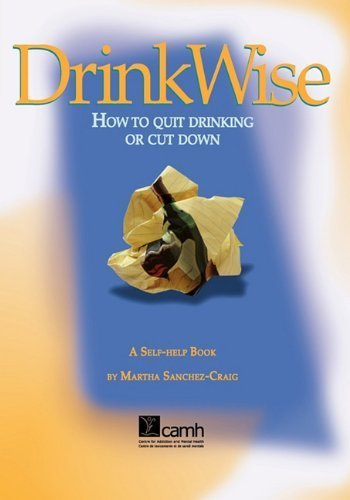 Drink Wise: How to Quit Drinking or Cut Down by Martha Sanchez-Craig (1995-03-30)