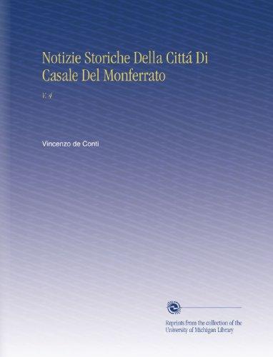 Notizie Storiche Della Cittá Di Casale Del Monferrato: V. 4 (Spanish Edition)