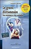 Le grand dictionnaire des malaises et des maladies...