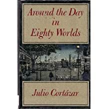 Around the Day in Eighty Worlds by Julio Cortazar (1987-04-27)