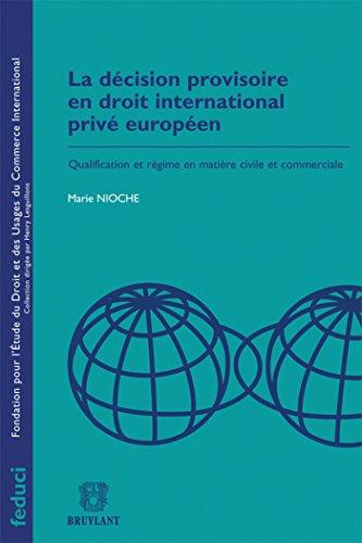 La décision provisoire en droit international privé européen: Qualification et régime en matière civile et commerciale