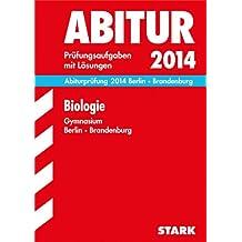 Abitur-Prüfungsaufgaben Gymnasium Berlin/Brandenburg / Biologie Grund- und Leistungskurs 2014: Prüfungsaufgaben mit Lösungen
