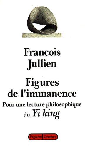 Figures de l'immanence : Pour une lecture philosophique du Yi-King, le Classique du changement par François Jullien
