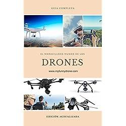 Guía practica. El maravilloso mundo de los drones: Desde principiantes en el mundo de los drones hasta convertirte en un piloto profesional