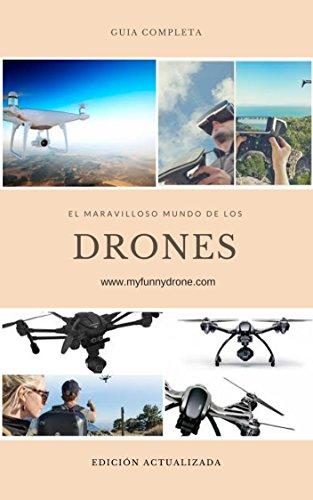 Guía practica. El maravilloso mundo de los drones: Desde principiantes en el mundo de los drones hasta convertirte en un piloto profesional por Francisco Javier La Orden Garcia