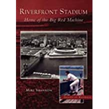 Riverfront Stadium:: Home of the Big Red Machine (Images of Baseball) by Mike Shannon (2003-03-26)