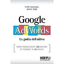 Google AdWords: Come raggiungere 100 milioni di persone in 10 minuti (Hoepli informatica)