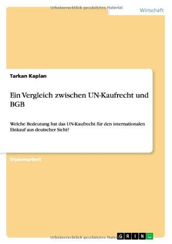 Ein Vergleich zwischen UN-Kaufrecht und BGB: Welche Bedeutung hat das UN-Kaufrecht für den internationalen Einkauf aus deutscher Sicht?