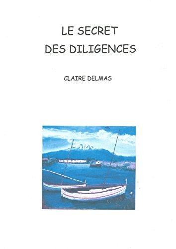 Le secret des diligences: Une vie en pointillé ... par Claire Delmas