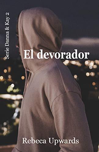 El devorador (Danna & Kay nº 2) (Spanish Edition)