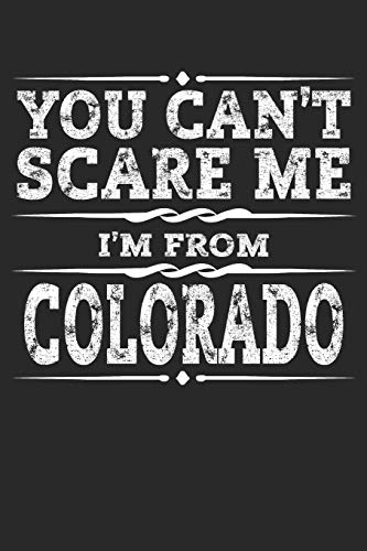 You Can't Scare me I'm from Colorado: Colorado Composition Notebook The Centennial State Vacation Planner Denver Travel Journal Souvenirs Gift - 120 Blank Lined Pages Diary Memory Book - Denver Souvenirs