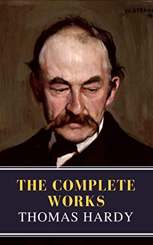 Thomas Hardy : The Complete Works (Illustrated) (English Edition)