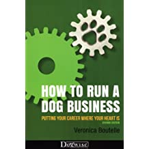 HOW TO RUN A DOG BUSINESS - PUTTING YOUR CAREER WHERE YOUR HEART IS, 2ND EDITION (English Edition)