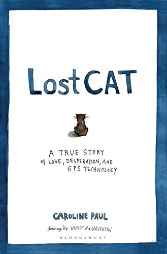 Lost Cat: A True Story of Love, Desperation, and GPS Technology