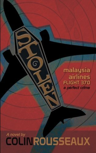 stolen-malaysia-airlines-flight-370-the-perfect-crime-by-dr-colin-g-rousseaux-2015-01-15