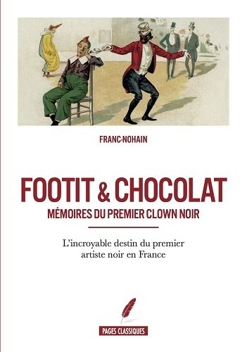 Footit et chocolat - Mémoires du premier clown noir