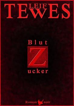 Blutzucker: Roman noir
