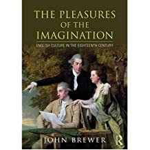 [( The Pleasures of the Imagination: English Culture in the Eighteenth Century )] [by: John Brewer] [May-2013]