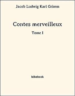 Contes merveilleux - Tome I par [Grimm, Jacob Ludwig Karl]