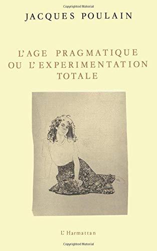 L'âge pragmatique, ou, L'expérimentation totale