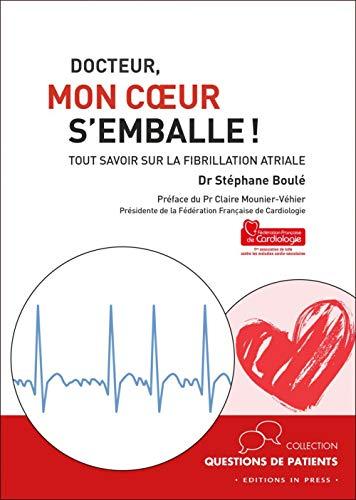 Docteur, mon coeur s'emballe ! : Tout savoir sur la fibrillation atriale