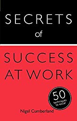 Secrets of Success at Work: 50 Techniques to Excel (Secrets of Success series)