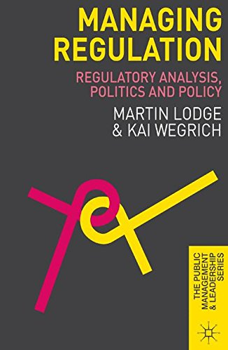 Managing Regulation: Regulatory Analysis, Politics and Policy (The Public Management and Leadership Series) por Martin Lodge