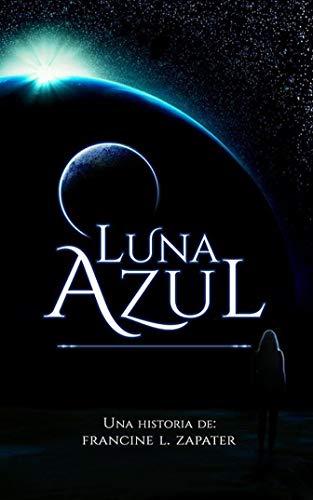 Luna Azul eBook: Zapater, Francine: Amazon.es: Tienda Kindle
