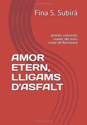 AMOR ETERN, LLIGAMS D'ASFALT: ànimes creixents, ciutats del món, ciutat de Barcelona (poesia)