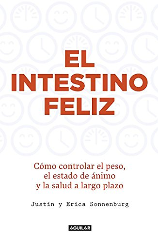 El intestino feliz: Cómo controlar el peso, el estado de ánimo y la salud a largo plazo (Cuerpo y mente)