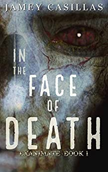 In the Face of Death (The Exanimate Series Book 1) (English Edition) di [Casillas, Jamey]
