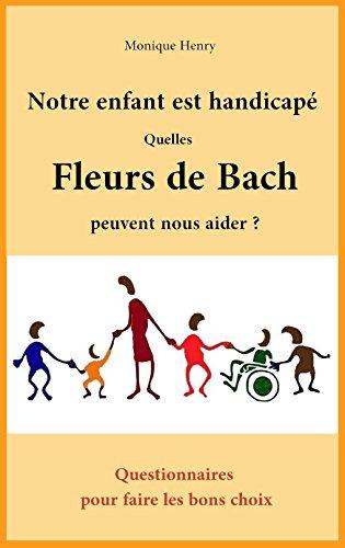 Notre enfant est handicapé. Quelles Fleurs de Bach peuvent nous aider?: Questionnaires pour faire les bons choix