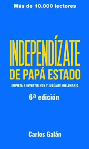 Independízate de Papá Estado: Inversión pasiva, simple y a largo plazo (Spanish Edition)