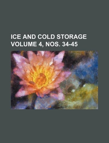 Ice and Cold Storage Volume 4, Nos. 34-45 - Ice Cold Storage